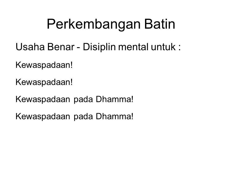 Perkembangan Batin Usaha Benar - Disiplin mental untuk : Kewaspadaan! Kewaspadaan pada Dhamma! Kewaspadaan pada Dhamma! Maintain those wholesome thoug