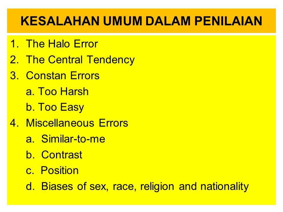 KESALAHAN UMUM DALAM PENILAIAN 1.The Halo Error 2.The Central Tendency 3.Constan Errors a. Too Harsh b. Too Easy 4.Miscellaneous Errors a. Similar-to-