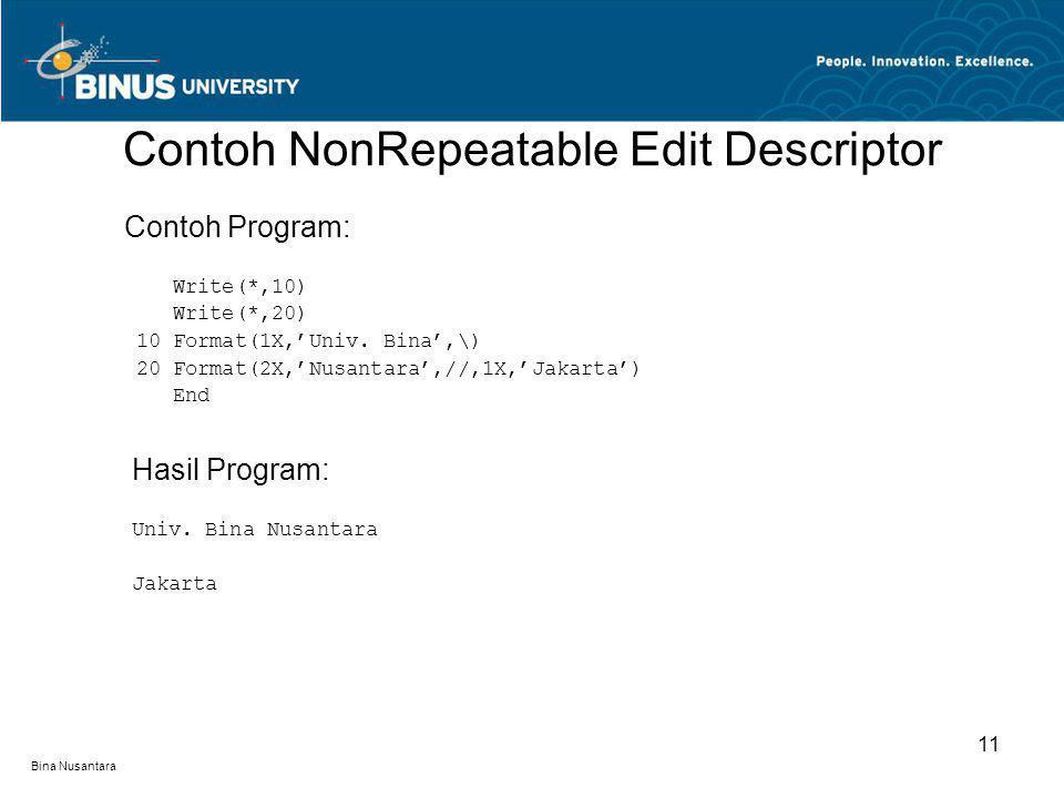 Bina Nusantara Contoh NonRepeatable Edit Descriptor 11 Contoh Program: Write(*,10) Write(*,20) 10 Format(1X,'Univ.