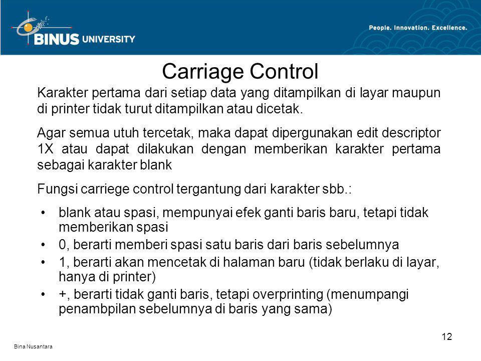Bina Nusantara Carriage Control 12 Karakter pertama dari setiap data yang ditampilkan di layar maupun di printer tidak turut ditampilkan atau dicetak.