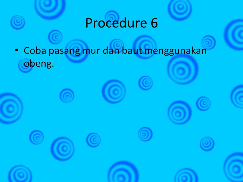 Procedure 6 • Coba pasang mur dan baut menggunakan obeng.