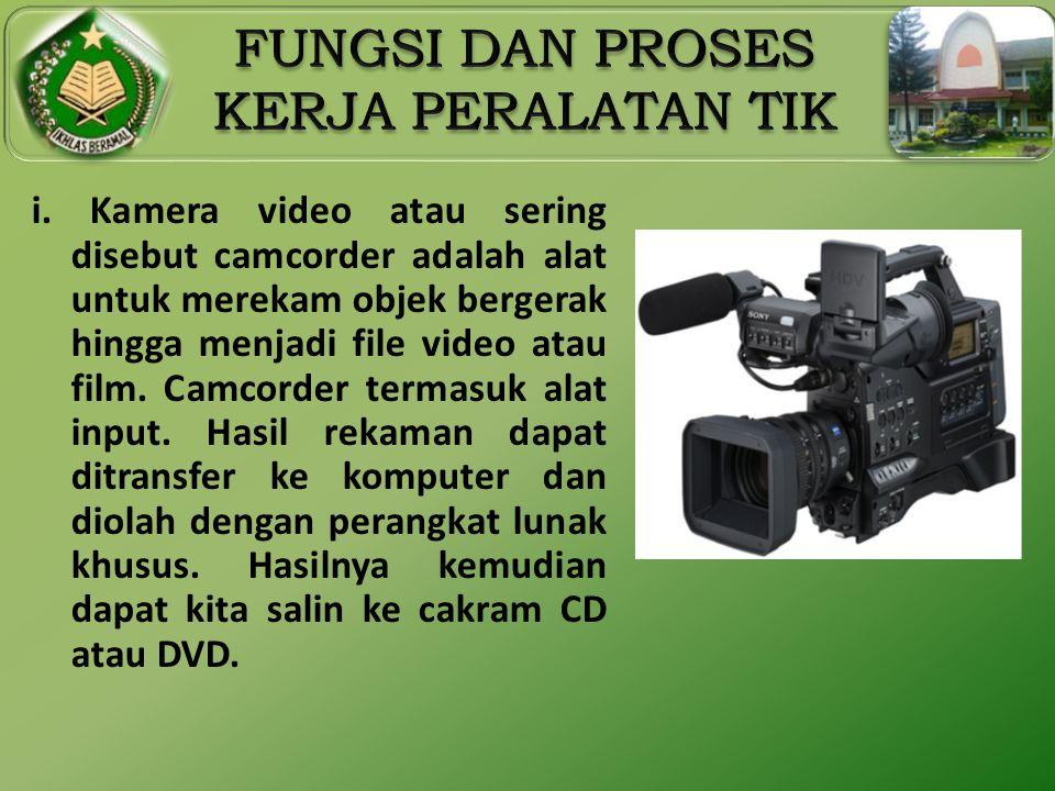 i. Kamera video atau sering disebut camcorder adalah alat untuk merekam objek bergerak hingga menjadi file video atau film. Camcorder termasuk alat in