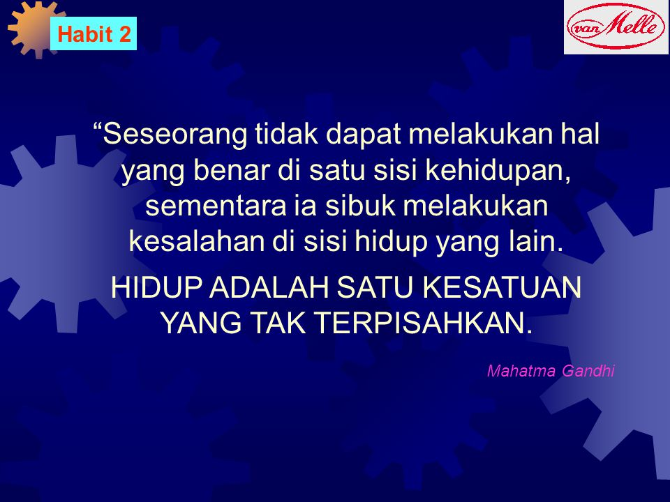 """Habit 2 """"Seseorang tidak dapat melakukan hal yang benar di satu sisi kehidupan, sementara ia sibuk melakukan kesalahan di sisi hidup yang lain. HIDUP"""