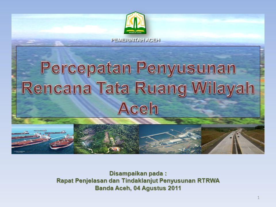 Disampaikan pada : Rapat Penjelasan dan Tindaklanjut Penyusunan RTRWA Banda Aceh, 04 Agustus 2011 1