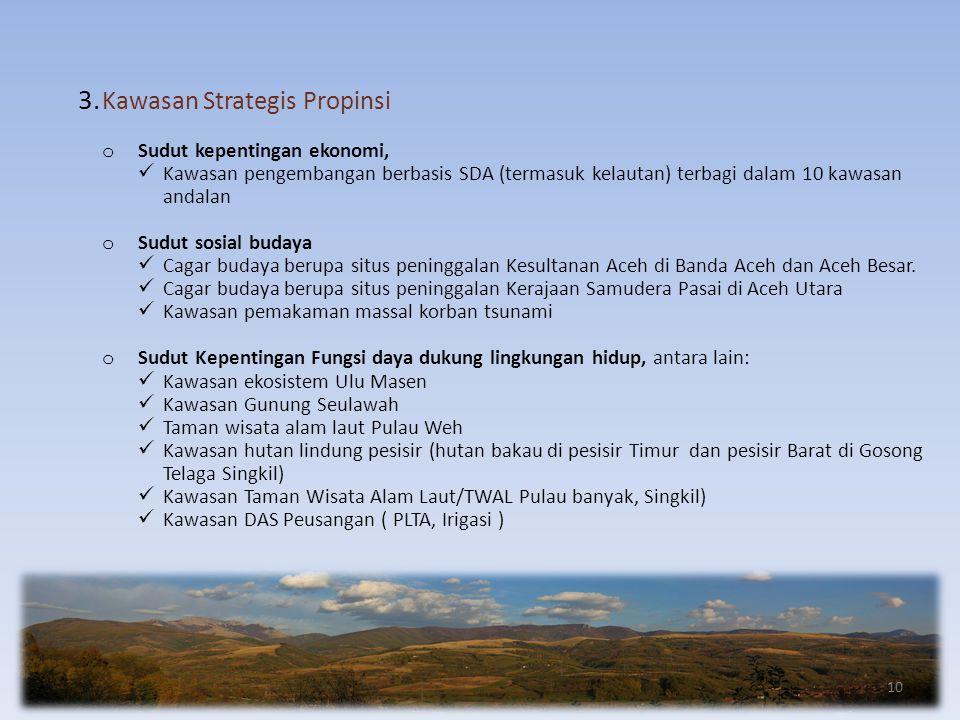 3. Kawasan Strategis Propinsi o Sudut kepentingan ekonomi,  Kawasan pengembangan berbasis SDA (termasuk kelautan) terbagi dalam 10 kawasan andalan o