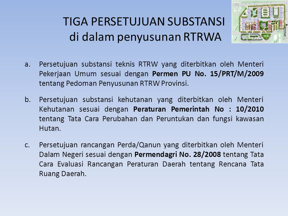 TIGA PERSETUJUAN SUBSTANSI di dalam penyusunan RTRWA a.Persetujuan substansi teknis RTRW yang diterbitkan oleh Menteri Pekerjaan Umum sesuai dengan Pe