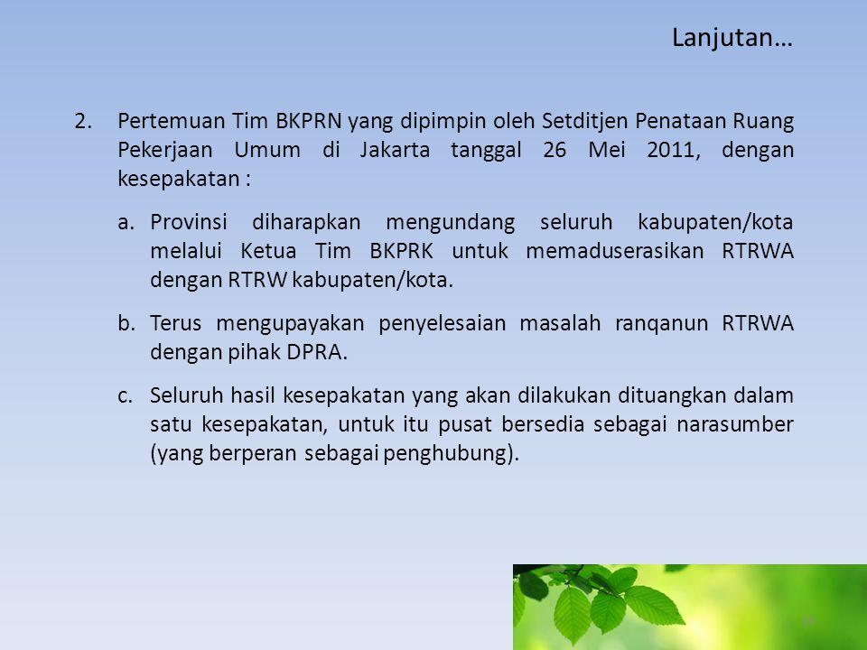 2.Pertemuan Tim BKPRN yang dipimpin oleh Setditjen Penataan Ruang Pekerjaan Umum di Jakarta tanggal 26 Mei 2011, dengan kesepakatan : a.Provinsi dihar