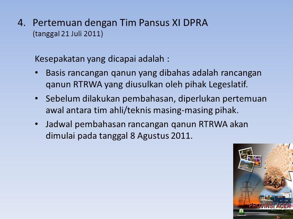 4.Pertemuan dengan Tim Pansus XI DPRA (tanggal 21 Juli 2011) Kesepakatan yang dicapai adalah : • Basis rancangan qanun yang dibahas adalah rancangan q
