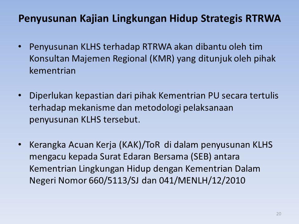 Penyusunan Kajian Lingkungan Hidup Strategis RTRWA • Penyusunan KLHS terhadap RTRWA akan dibantu oleh tim Konsultan Majemen Regional (KMR) yang ditunj