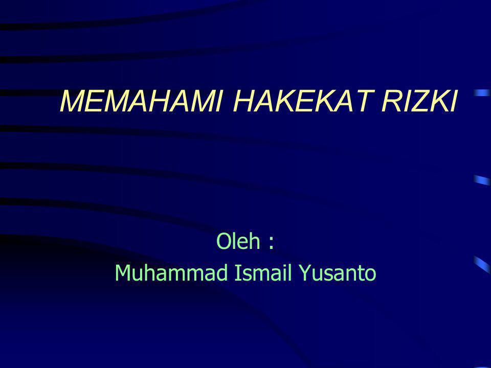 MEMAHAMI HAKEKAT RIZKI Oleh : Muhammad Ismail Yusanto
