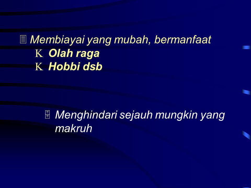  Membiayai yang mubah, bermanfaat  Olah raga  Hobbi dsb  Menghindari sejauh mungkin yang makruh