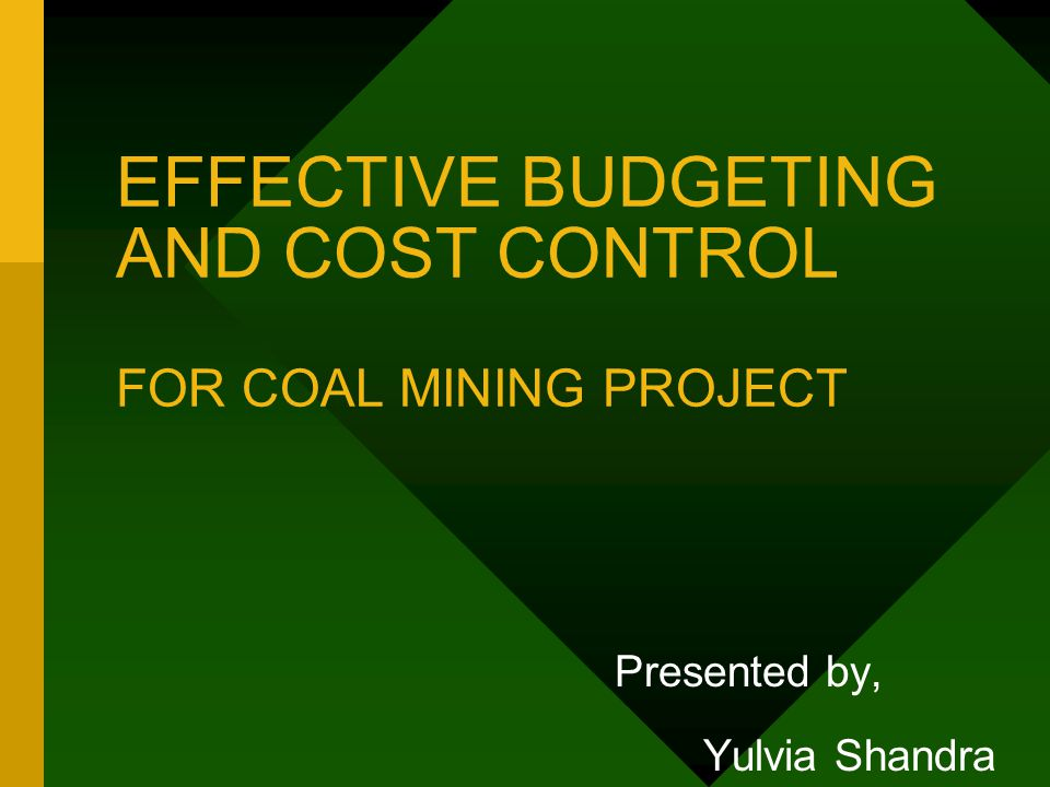 SISTEM MANAJEMEN BIAYA 4.ACTIVITY BASED MANAGEMENT/ ABM •COST PLANNING SYSTEM OF ACTIVITY RELATED TO PRODUCTION 5.LIFE CYCLE COSTING •CRADLE TO GRAVE COSTING 6.TARGET COSTING •LIMITED BUDGET PRODUCTION HOW TO CONTROL COST WITH EFFECTIVE BUDGETING AT COAL MINING PROJECT?