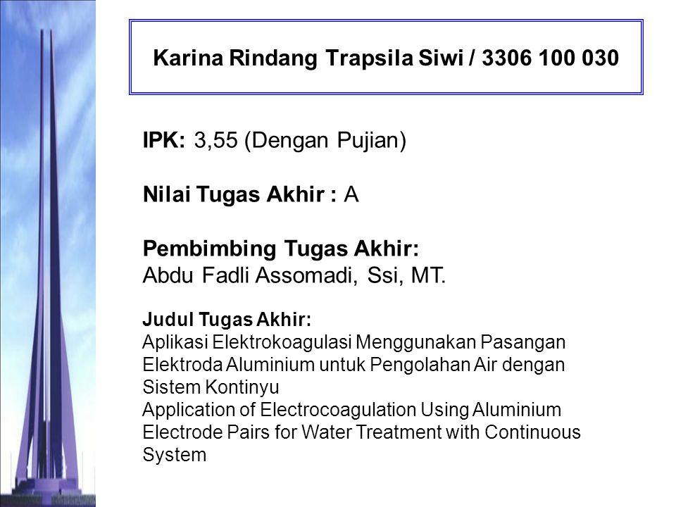 Citra Dita Maharsy Suaidy / 3306 100 032 IPK: 3,05 (Sangat Memuaskan) Nilai Tugas Akhir : B Pembimbing Tugas Akhir: Dr.