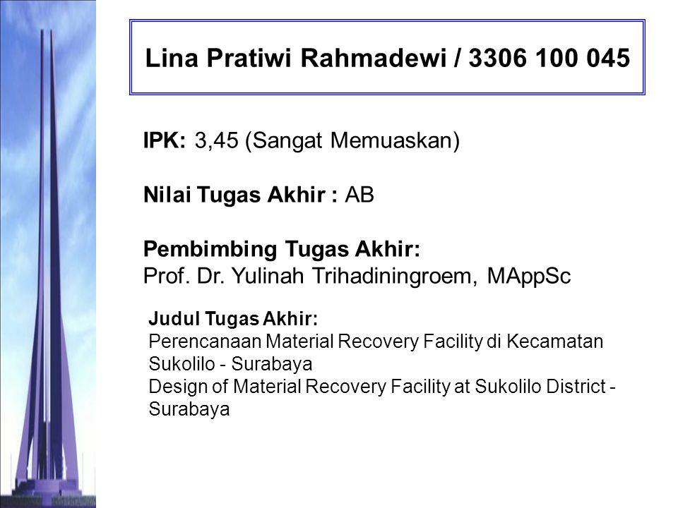 Rizky Mega Kusuma Putri / 3306 100 046 IPK: 3,11 (Sangat Memuaskan) Nilai Tugas Akhir : AB Pembimbing Tugas Akhir: Prof.