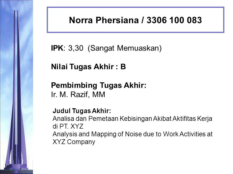 Candra Dwi Ristika / 3306 100 084 IPK: 3,14 (Sangat Memuaskan) Nilai Tugas Akhir : AB Pembimbing Tugas Akhir: Ir.