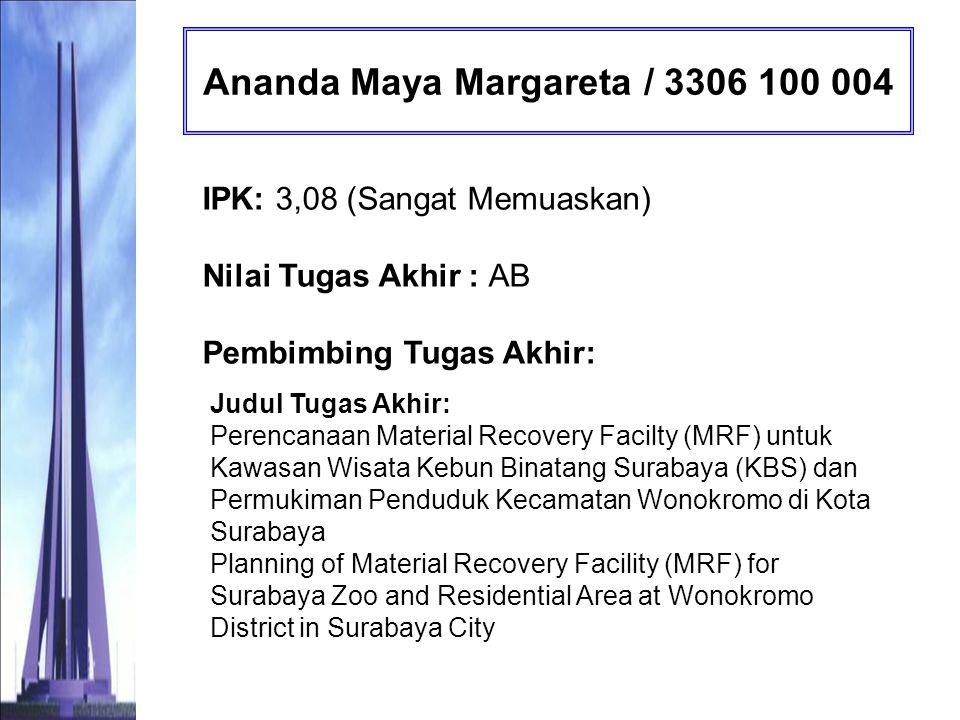Kartika Dyah Purnamasari / 3306 100 040 IPK: 3,13 (Sangat Memuaskan) Nilai Tugas Akhir : B Pembimbing Tugas Akhir: Prof.