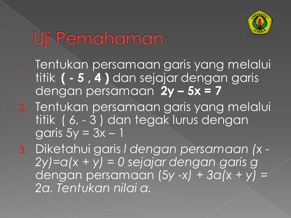  Untuk menyelesaikan permasalahan tersebut langkah-langkahnya sebagai berikut. a. Menentukan gradien garis l ≡ 4y = 5x -6, yakni dengan mengubah pers