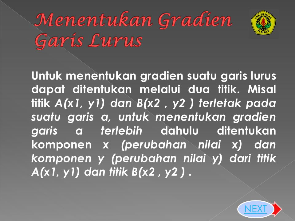 Untuk menentukan gradien suatu garis lurus dapat ditentukan melalui dua titik.