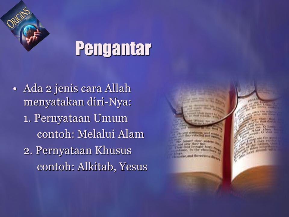 Pengantar •Ada 2 jenis cara Allah menyatakan diri-Nya: 1.
