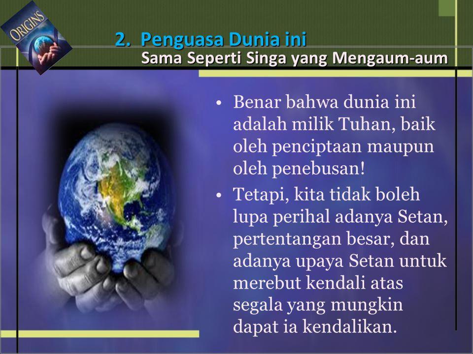 • •Benar bahwa dunia ini adalah milik Tuhan, baik oleh penciptaan maupun oleh penebusan.
