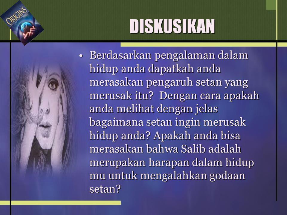 DISKUSIKAN •Berdasarkan pengalaman dalam hidup anda dapatkah anda merasakan pengaruh setan yang merusak itu.