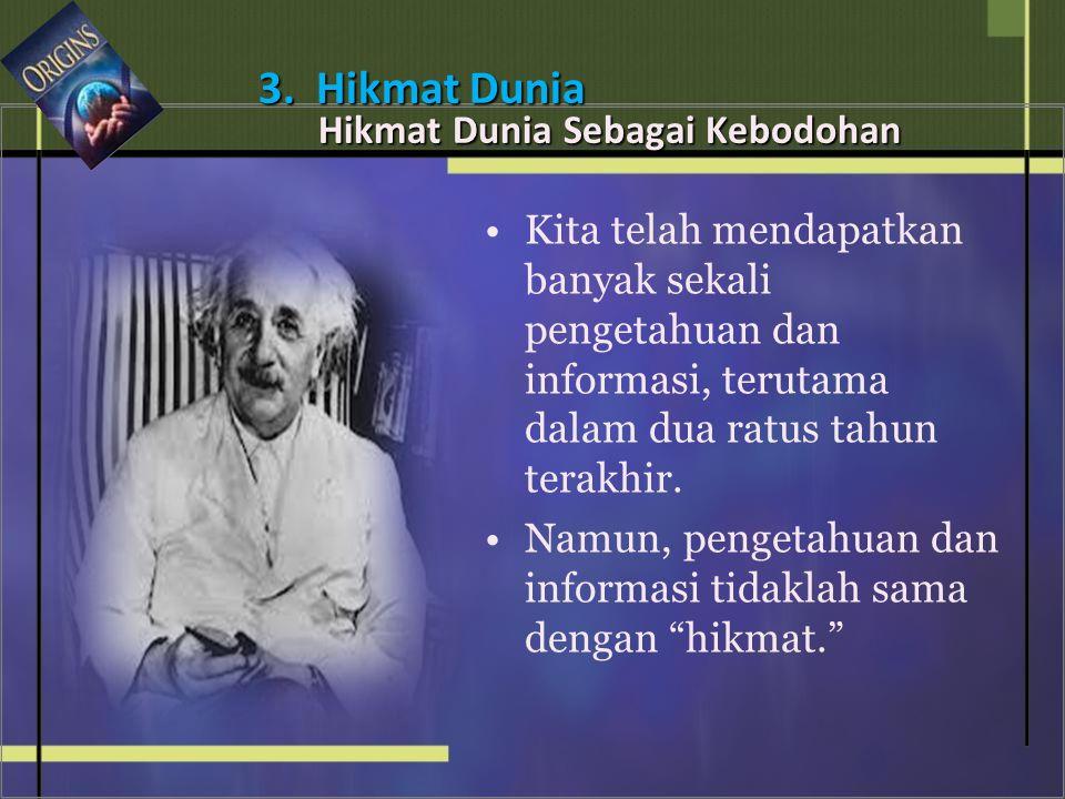 • •Kita telah mendapatkan banyak sekali pengetahuan dan informasi, terutama dalam dua ratus tahun terakhir.