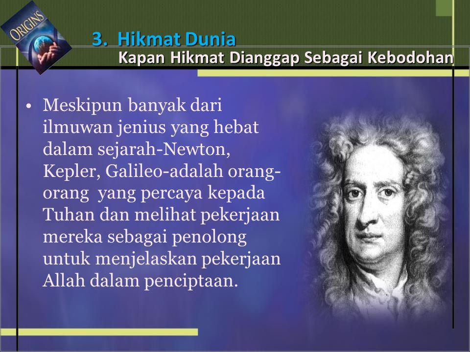 • •Meskipun banyak dari ilmuwan jenius yang hebat dalam sejarah-Newton, Kepler, Galileo-adalah orang- orang yang percaya kepada Tuhan dan melihat pekerjaan mereka sebagai penolong untuk menjelaskan pekerjaan Allah dalam penciptaan.