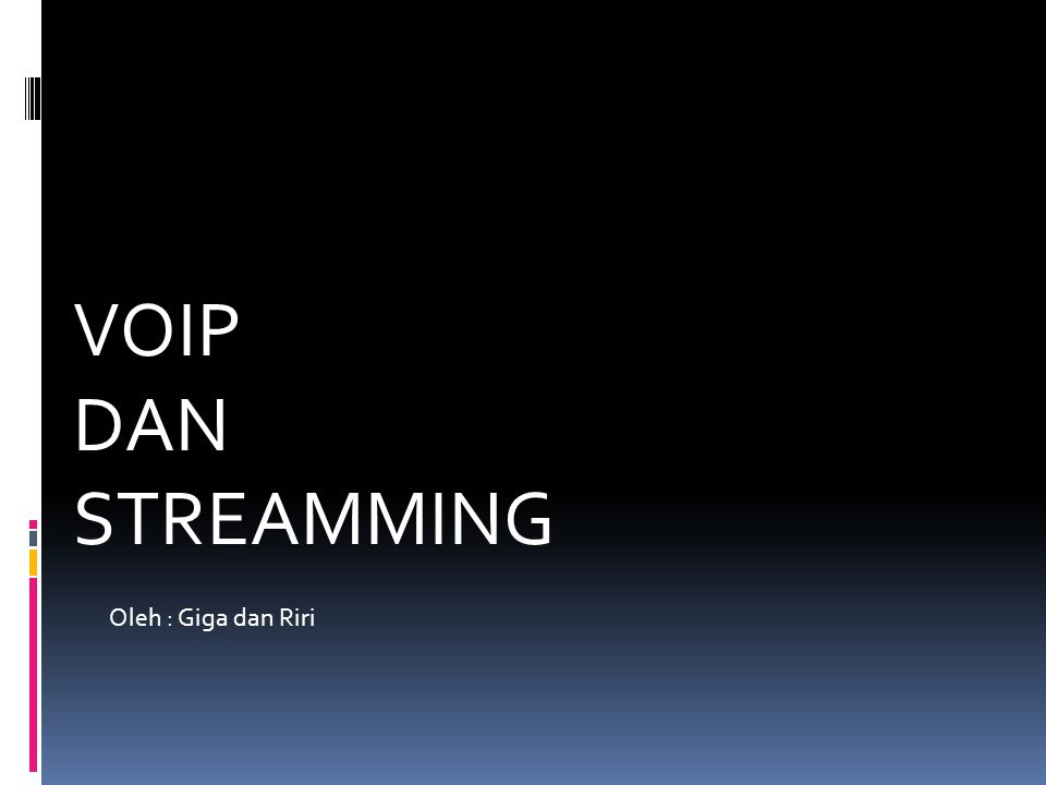 VOIP DAN STREAMMING Oleh : Giga dan Riri