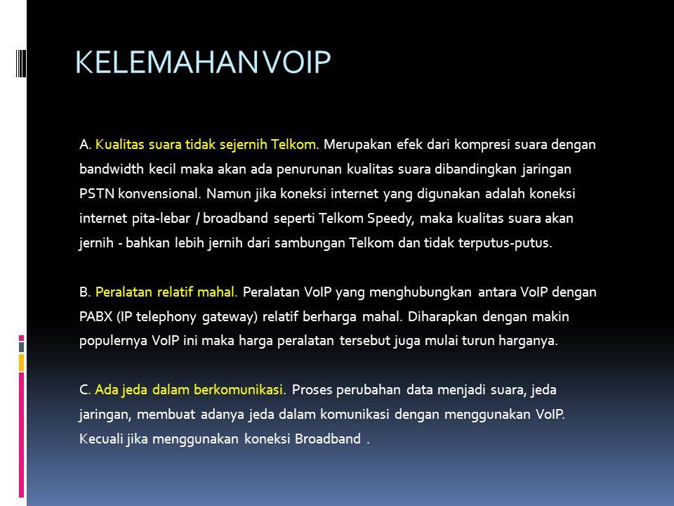 KELEMAHAN VOIP A.Kualitas suara tidak sejernih Telkom.