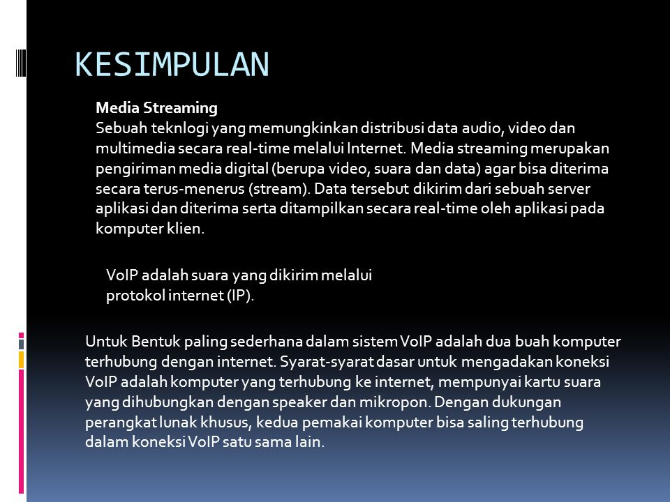KESIMPULAN Media Streaming Sebuah teknlogi yang memungkinkan distribusi data audio, video dan multimedia secara real-time melalui Internet. Media stre
