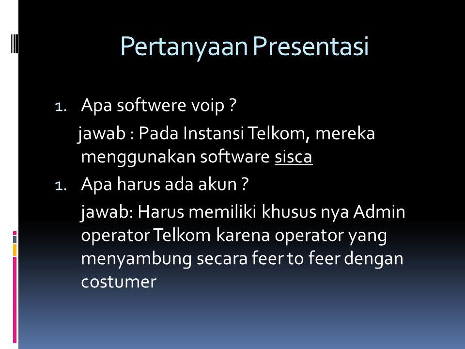 Pertanyaan Presentasi 1.Apa softwere voip .