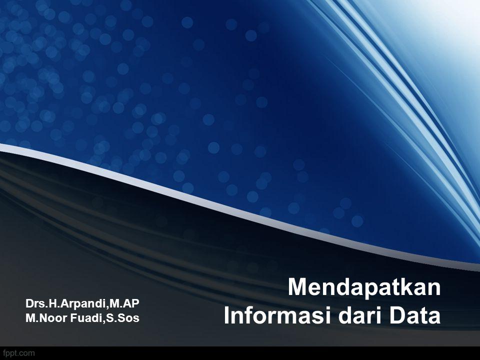Mendapatkan Informasi dari Data Drs.H.Arpandi,M.AP M.Noor Fuadi,S.Sos