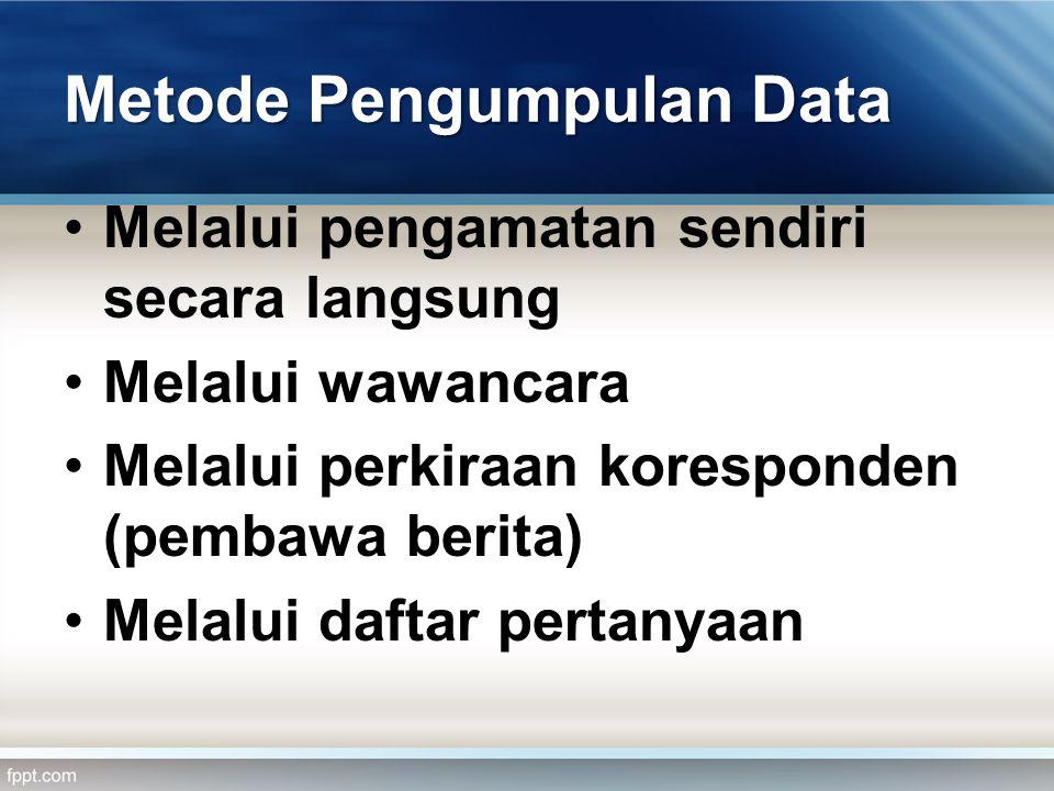 Metode Pengumpulan Data •Melalui pengamatan sendiri secara langsung •Melalui wawancara •Melalui perkiraan koresponden (pembawa berita) •Melalui daftar pertanyaan