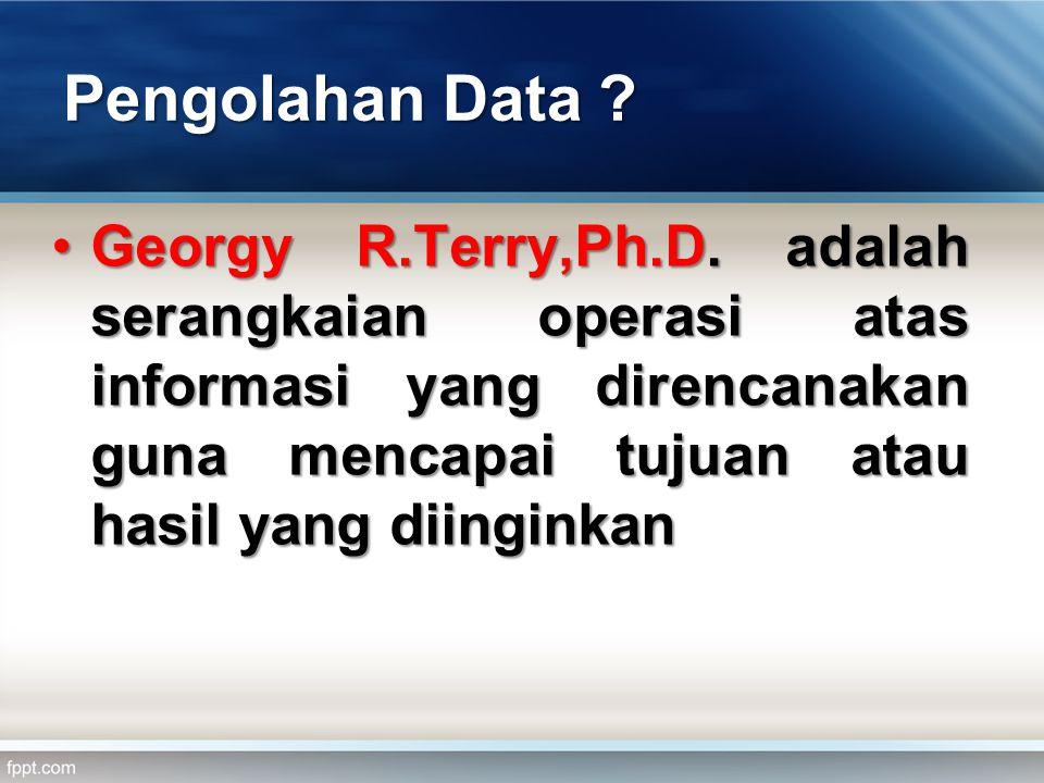 Pengolahan Data .•Georgy R.Terry,Ph.D.