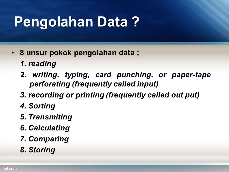 Pengolahan Data .•8 unsur pokok pengolahan data ; 1.