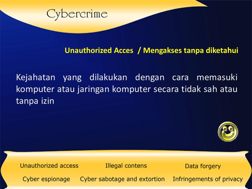 Bentuk cybercrime yang dilakukan dengan cara memasukkan data atau informasi ke internet tentang suatu hal yang tidak benar dengan tujuan merugikan orang lain Illegal Contents / Data Yang Tidak Resmi