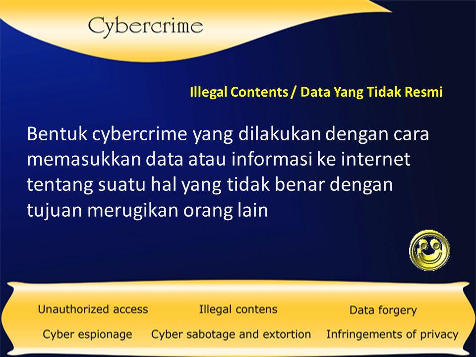 Bentuk cybercrime yang dilakukan dengan memasukkan data yang tidak benar Data Forgery / Data Yang Tidak Benar