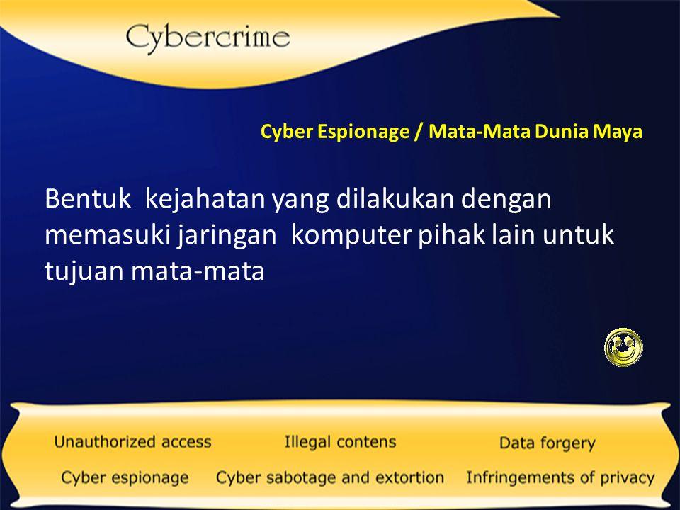 Bentuk kejahatan dunia maya yang dilakukan dengan cara memasukkan virus atau program yang merusak dengan tujuan pengrusakan data Cyber Sabotage / Perusakan Dunia Maya
