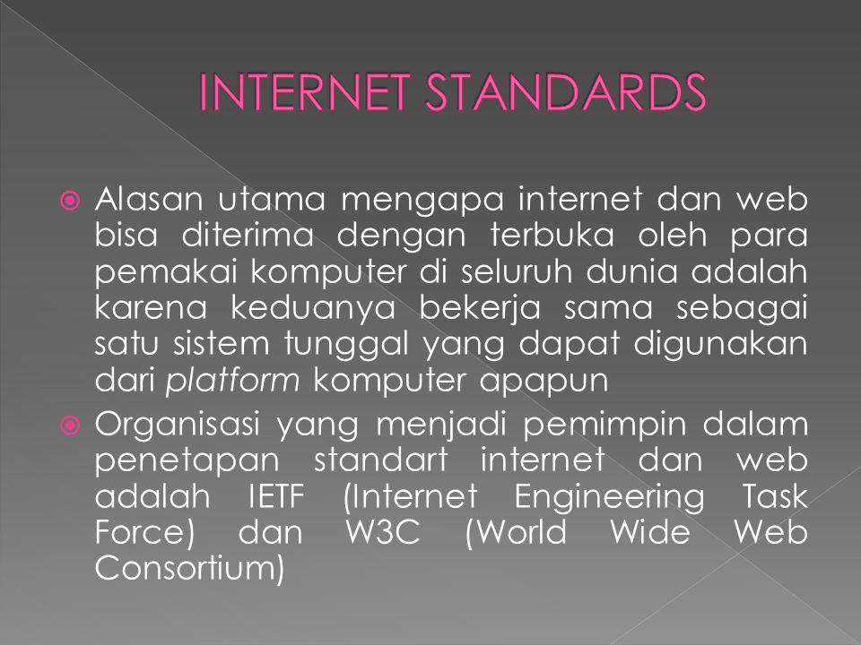  Alasan utama mengapa internet dan web bisa diterima dengan terbuka oleh para pemakai komputer di seluruh dunia adalah karena keduanya bekerja sama sebagai satu sistem tunggal yang dapat digunakan dari platform komputer apapun  Organisasi yang menjadi pemimpin dalam penetapan standart internet dan web adalah IETF (Internet Engineering Task Force) dan W3C (World Wide Web Consortium)