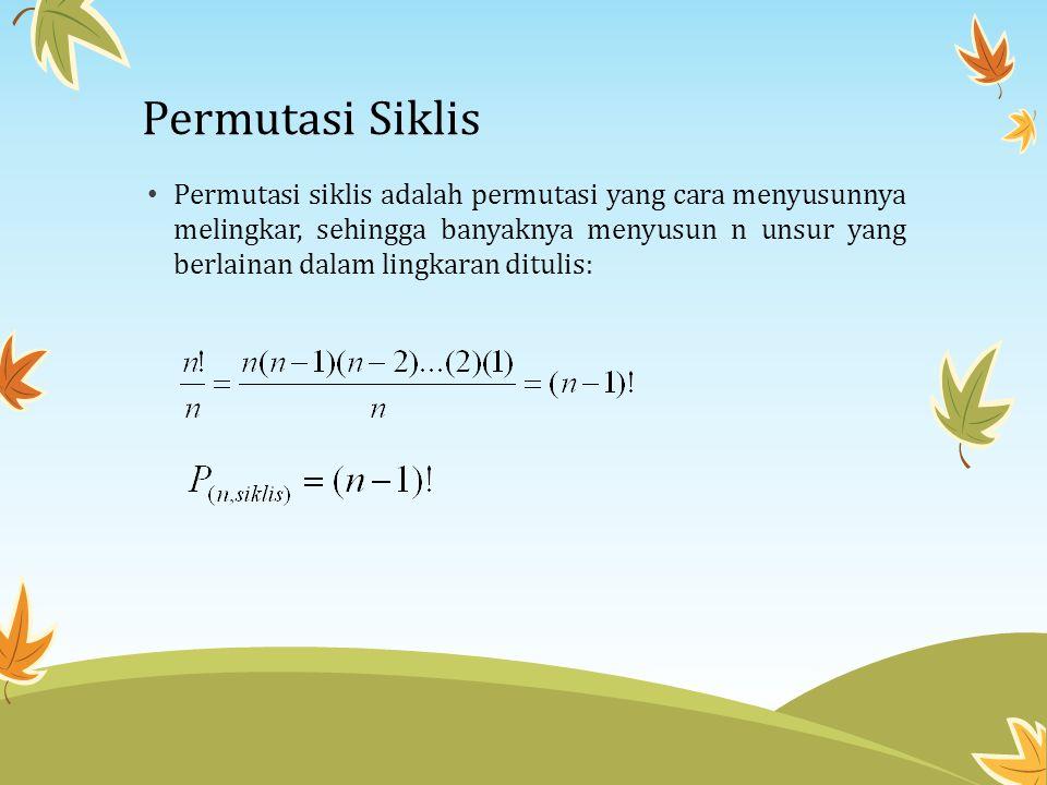 Permutasi Siklis • Permutasi siklis adalah permutasi yang cara menyusunnya melingkar, sehingga banyaknya menyusun n unsur yang berlainan dalam lingkar