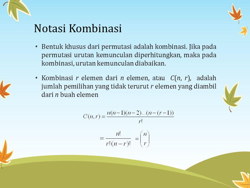 Notasi Kombinasi • Bentuk khusus dari permutasi adalah kombinasi. Jika pada permutasi urutan kemunculan diperhitungkan, maka pada kombinasi, urutan ke