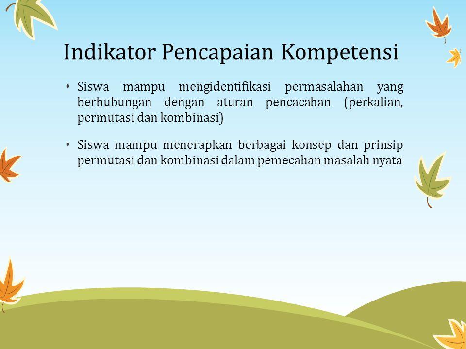 Indikator Pencapaian Kompetensi • Siswa mampu mengidentifikasi permasalahan yang berhubungan dengan aturan pencacahan (perkalian, permutasi dan kombin