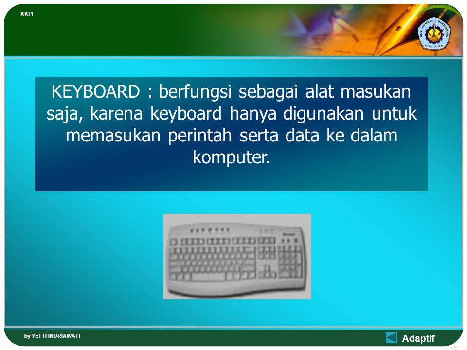Adaptif KKPI by YETTI INDRIAWATI KEYBOARD : berfungsi sebagai alat masukan saja, karena keyboard hanya digunakan untuk memasukan perintah serta data ke dalam komputer.