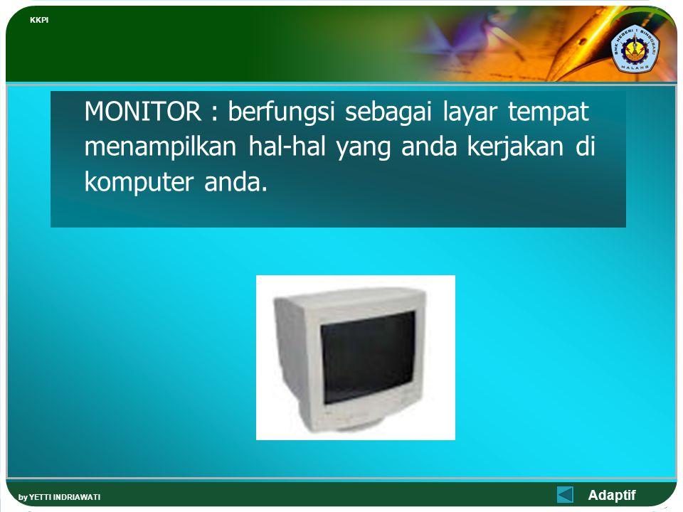 Adaptif KKPI by YETTI INDRIAWATI MONITOR : berfungsi sebagai layar tempat menampilkan hal-hal yang anda kerjakan di komputer anda.