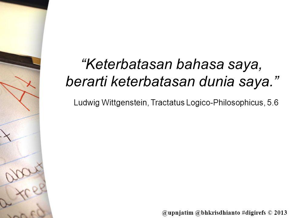 "@upnjatim @bhkrisdhianto #digirefs © 2013 ""Keterbatasan bahasa saya, berarti keterbatasan dunia saya."" Ludwig Wittgenstein, Tractatus Logico-Philosoph"