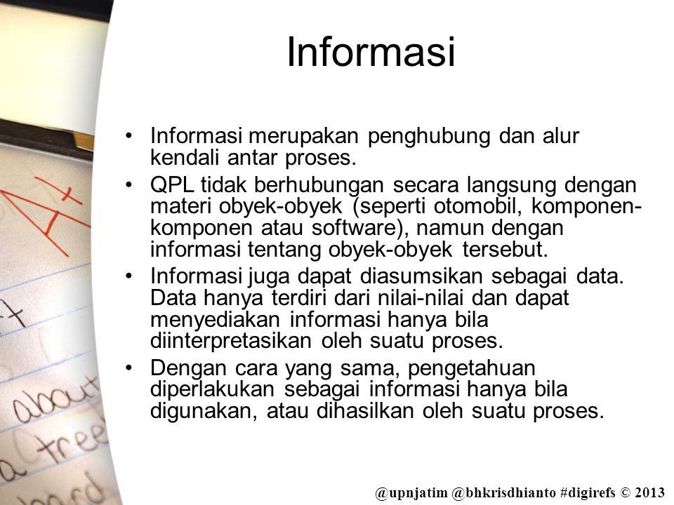 @upnjatim @bhkrisdhianto #digirefs © 2013 Input •Informasi yang mengalir pada suatu titik masukan sebuah proses di sebut input.