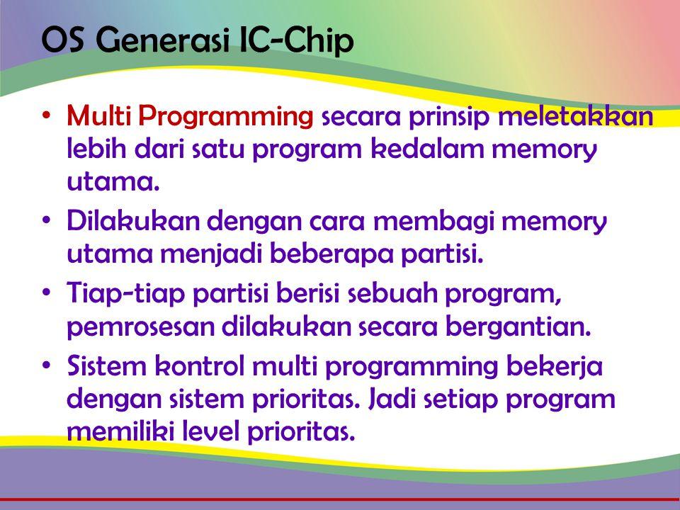 OS Generasi IC-Chip • Multi Programming secara prinsip meletakkan lebih dari satu program kedalam memory utama.