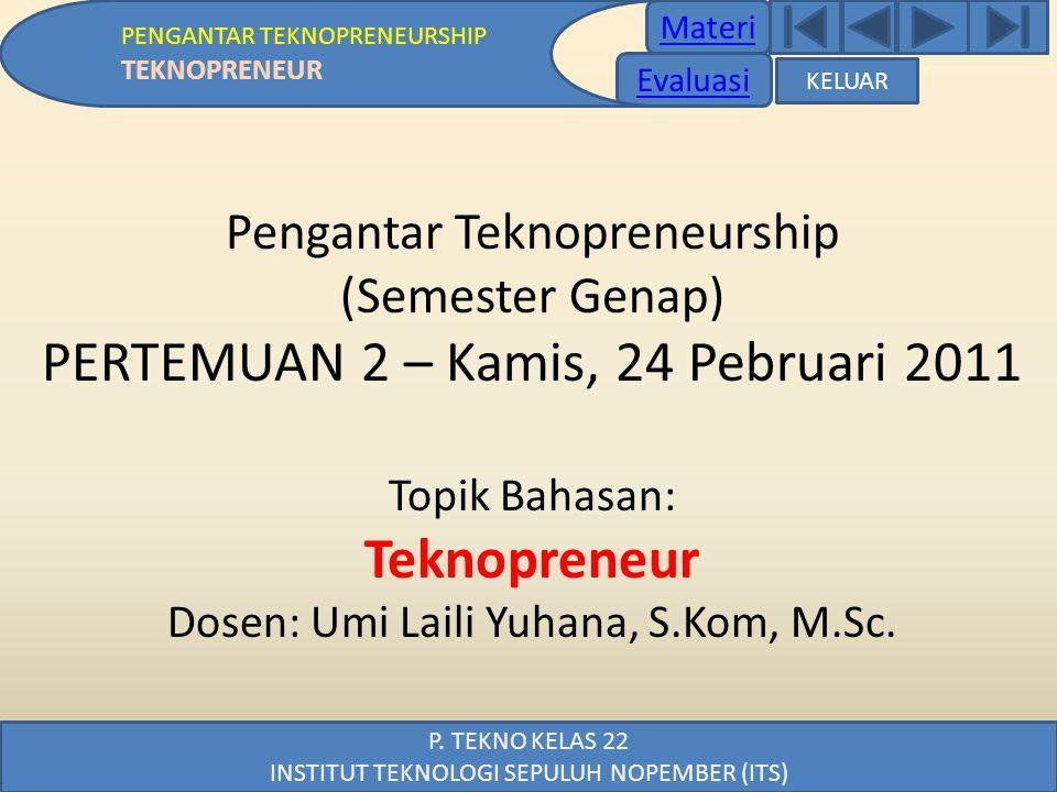Materi Evaluasi PENGANTAR TEKNOPRENEURSHIP TEKNOPRENEUR Pengantar Teknopreneurship (Semester Genap) PERTEMUAN 2 – Kamis, 24 Pebruari 2011 Topik Bahasa