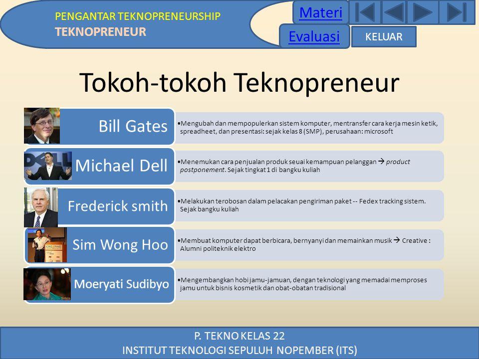 Materi PENGANTAR TEKNOPRENEURSHIP TEKNOPRENEUR P. TEKNO KELAS 22 INSTITUT TEKNOLOGI SEPULUH NOPEMBER (ITS) Tokoh-tokoh Teknopreneur •Mengubah dan memp