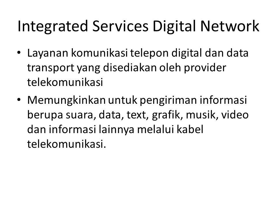 Integrated Services Digital Network • Layanan komunikasi telepon digital dan data transport yang disediakan oleh provider telekomunikasi • Memungkinka